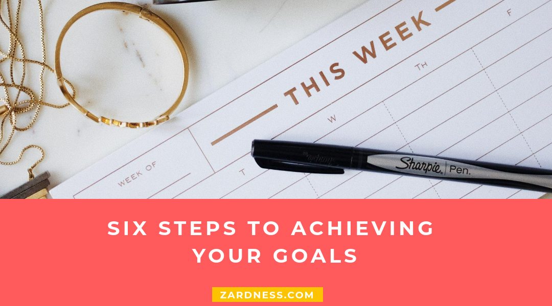 Six steps to achieving your goals