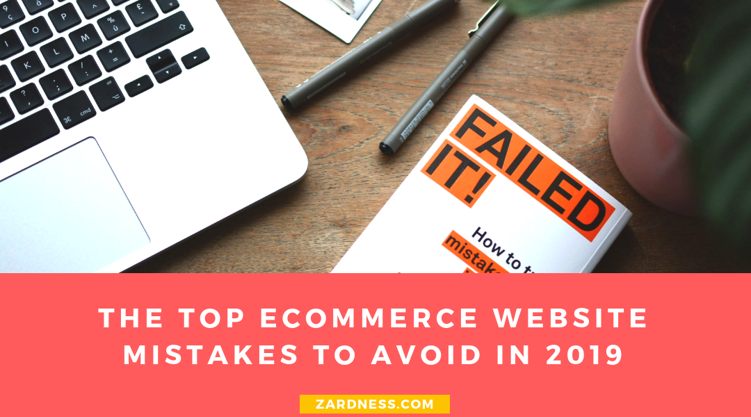 The Top Ecommerce Website Mistakes to Avoid in 2019
